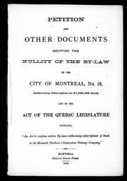 "Cover of: Petition and other documents showing the nullity of the By-law of the city of Montreal, No. 59, authorizing subscription for $1,000,000 stock, and of the Act of the Quebec Legislature intituled, ""An act to confirm certain By-laws authorizing subscriptions of stock in the Montreal Northern Colonization Railway Company"" by"