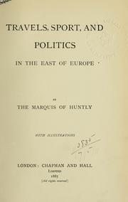 Cover of: Travels, sport, and politics in the east of Europe | Huntly, Charles Gordon, 11th marquis of
