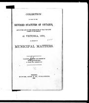 Cover of: Collection of such of the Revised statutes of Ontario and of the acts of the legislature of that province passed in the session 41 Victoria, 1878, as relate to municipal matters | R. E. Kingsford