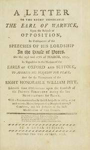 Cover of: A letter to the Right Honorable the Earl of Warwick, upon the subject of opposition, in consequece of the speeches of His Lordship in the House of Peers, on the 23d and 27th of March, 1797 | Loyal subject