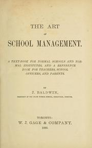 Cover of: The art of school management. a textbook for normal schools and normal institutes, and a reference book for the teachers, school officers, and parents / by J. Baldwin by J. Baldwin