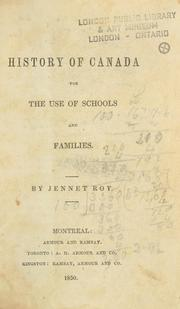 Cover of: The history of Canada for the use of schools and families | Jennet Roy