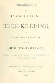 Cover of: Theoretical and practical book-keeping by double and single entry, for use in business colleges, common schools, high schools and academies, and for self-instruction by