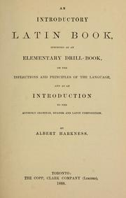 Cover of: An Introductory Latin Book, intended as an Elementary Drill-Book, on the Principles of the Language, and as an introduction to the author's grammar, reader and latin composition by Albert Harkness
