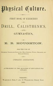 Cover of: Physical Culture: First Book of Exercises in Drill, Calisthenics, and Gymnastics by E. B. Houghton