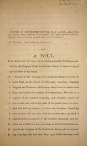 Cover of: A bill to be entitled An Act to provide for holding elections for representatives in the Congress of the Confederate States, in states occupied by the forces of the enemy | Confederate States of America. Congress. House of Representatives