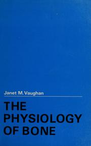 Cover of: The physiology of bone | Janet Maria Vaughan