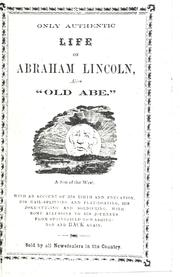 "Cover of: Only authentic life of Abraham Lincoln, alias ""Old Abe,"" a son of the West 