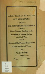 Cover of: Brief Sketch of the life and ups and downs of an ex-Confederate soldier by W. O. Wynn