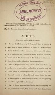 Cover of: A bill to prevent trading with the enemy by Confederate States of America. Congress. House of Representatives