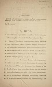 "Cover of: A bill to be entitled An act to provide for wounded and disabled soldiers an asylum to be called ""The Veteran Soldiers Home."" by Confederate States of America. Congress. House of Representatives"