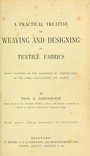 Cover of: A practical treatise on weaving and designing of textile fabrics | Ashenhurst, Thos. R.