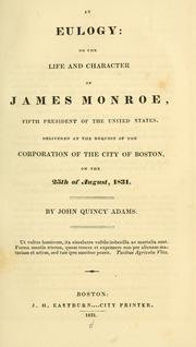Cover of: An eulogy: on the life and character of James Monroe, fifth president of the United States. | John Quincy Adams