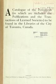 Cover of: A Catalogue of the periodicals, in which are included the publications and the transactions of learned societies, to be found in the libraries of the City of Toronto, Canada | George Herbert Locke