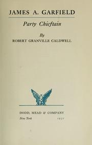 Cover of: James A. Garfield, party chieftain | Robert Granville Caldwell