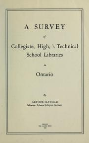 Cover of: A survey of collegiate, high and technical school libraries in Ontario | Arthur Slyfield