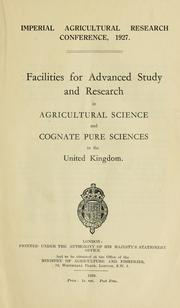 Cover of: Facilities for advanced study and research in agricultural science and cognate pure sciences in the United Kingdom | Imperial agricultural research conference (1st 1927 London)