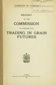 Cover of: Report of the Commission to enquire into trading in grain futures by Canada. Commission on Trading in Grain Futures