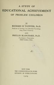 Cover of: A study of educational achievement of problem children | Richard Henry Paynter