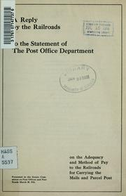 Cover of: A reply by the railroads to the statement of the Post Office Department on the adequacy and method of pay to the railroads for carrying the mails and parcel post by Committee on Railway Mail Pay