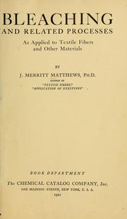 Cover of: Bleaching and related processes as applied to textile fibers and other materials by J. Merritt Matthews