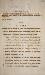 Cover of: A bill to amend an act entitled An act to allow commissioned officers of the Army rations and the privilege of purchasing clothing from the Quartermaster's Department | Confederate States of America. Congress. House of Representatives