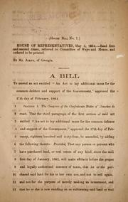 "Cover of: A bill to amend an act entitled ""An act to lay additional taxes for the common defence and support of the government,"" by Confederate States of America. Congress. House of Representatives"