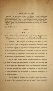 A bill to be entitled An act to establish a Bureau of Foreign Supplies in the War Departament, with a agency in the Trans-Mississippi Department by Confederate States of America. Congress. House of Representatives
