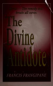 Cover of: The Divine antidote by Francis Frangipane