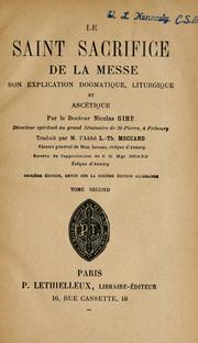 Cover of: Le Saint Sacrifice de la Messe, son explication dogmatique, liturgique et ascétique | Nikolaus Gihr