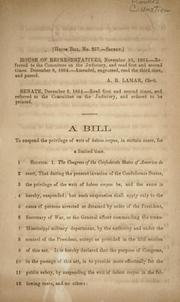Cover of: A bill to suspend the privilege of writ of habeas corpus, in certain cases, for a limited time | Confederate States of America. Congress. House of Representatives