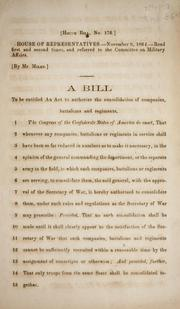 Cover of: A bill to be entitled An act to authorize the consolidation of companies, battalions and regiments | Confederate States of America. Congress. House of Representatives
