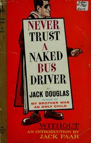 Cover of: Never trust a naked bus driver by Jack Douglas