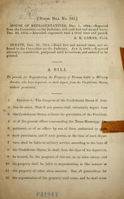 Cover of: A bill to provide for sequestrating property of persons liable to military service, who have departed, or shall depart from the Confederate States, without permission | Confederate States of America. Congress. House of Representatives