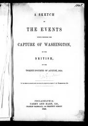 Cover of: A sketch of the events which preceded the capture of Washington, by the British, on the twenty-fourth of August, 1814 | Edward D. Ingraham