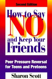 Cover of: How to say no and keep your friends | Sharon Scott