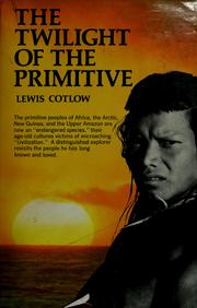 Cover of: The twilight of the primitive | Lewis Cotlow