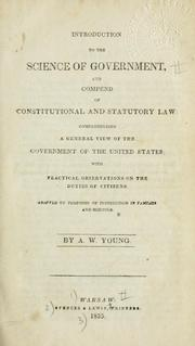 Cover of: Introduction to the science of government, and compend of constitutional and statutory law comprehending a general view of the government of the United States | Young, Andrew W.
