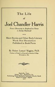 Cover of: The life of Joel Chandler Harris, from obscurity in boyhood to fame in early manhood | Robert Lemuel Wiggins