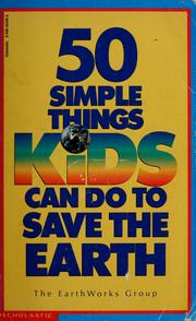 Cover of: 50 simple things kids can do to save the earth | Earth Works Group (U.S.)