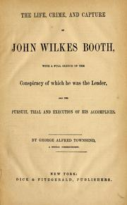 Cover of: The life, crime, and capture of John Wilkes Booth | George Alfred Townsend