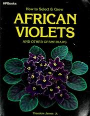 Cover of: How to select & grow African violets and other gesneriads | Theodore James