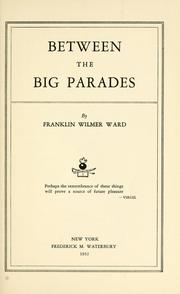 Cover of: Between the big parades | Franklin Wilmer Ward