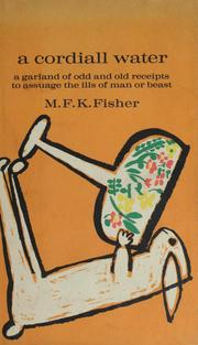 Cover of: A cordiall water; a garland of odd & old receipts to assuage the ills of man or beast by M. F. K. Fisher