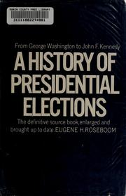 A history of presidential elections by Eugene Holloway Roseboom