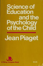 Cover of: Science of education and the psychology of the child | Jean Piaget