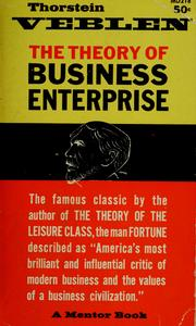 Cover of: The theory of business enterprise | Thorstein Veblen