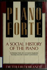 Cover of: Pianoforte, a social history of the piano | Hildebrandt, Dieter