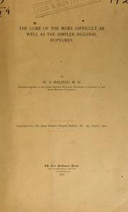Cover of: The cure of the more difficult as well as the simpler inguinal ruptures | Halsted, William