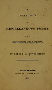 Cover of: A collection of miscellaneous poems ; and A college oration | Robert M. Montgomery